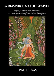 A Diasporic Mythography: Myth, Legend and Memory in the Literature of the Indian Diaspora