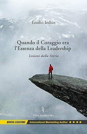 Quando il Coraggio Era l'Essenza della Leadership: Lezioni dalla Storia, Nuova Edizione