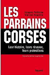 Les Parrains corses : Leur histoire, leurs réseaux, leurs protections (Documents) Format Kindle