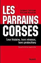 Les Parrains corses : Leur histoire, leurs réseaux, leurs protections (Documents)