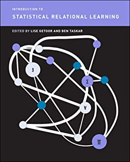 Introduction to Statistical Relational Learning (Adaptive Computation and Machine Learning series)