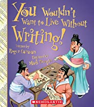 You Wouldn't Want to Live Without Writing! (You Wouldn't Want to Live Without…)