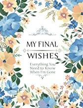 My Final Wishes - Everything You Need to Know When I'm Gone: End of Life Planner, Checklist & Organizer - Detailed Informa...