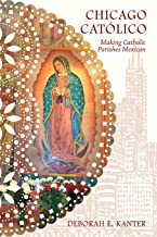 Chicago Católico: Making Catholic Parishes Mexican (Latinos in Chicago and Midwest)