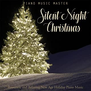 Silent Night Christmas: Romantic and Relaxing New Age Holiday Piano Music