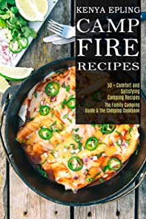 Campfire Recipes: 50 + Comfort and Satisfying Camping Recipes (The Family Camping Guide & the Camping Cookbook)