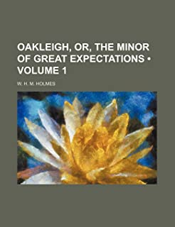 Oakleigh, Or, the Minor of Great Expectations (Volume 1)