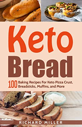 Keto Bread: 100 Baking Recipes For Keto Pizza Crust, Breadsticks, Muffins, and More (English Edition)