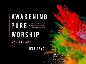 Awakening Pure Worship Master Class with Jeff Deyo