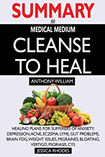 SUMMARY Of Medical Medium Cleanse to Heal: Healing Plans for Sufferers of Anxiety, Depression, Acne, Eczema, Lyme, Gut Pro...