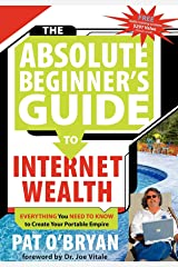 The Absolute Beginner's Guide to Internet Wealth: Everything You Need to Know to Create Your Portable Empire Hardcover