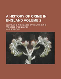 A History of Crime in England; Illustrating the Changes of the Laws in the Progress of Civilisation Volume 2