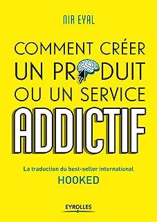 Hooked : Comment créer un produit ou un service addictif: LA TRADUCTION DU BEST-SELLER INTERNATIONAL HOOKED (EYROLLES)