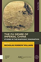 The Fu Genre of Imperial China: Studies in the Rhapsodic Imagination (East Meets West: East Asia and Its Periphery from 20...