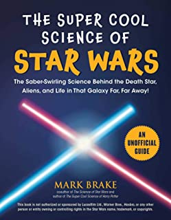 The Super Cool Science of Star Wars: The Saber-Swirling Science Behind the Death Star, Aliens, and Life in That Galaxy Far, Far Away! (English Edition)