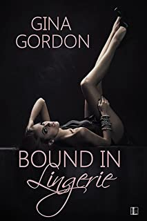 Bound in Lingerie (Bare Naked Designs Book 3)