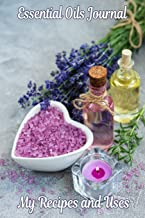 Essential Oils Journal - My Recipes and Uses: Keep track of your favorite essential oil recipes and their uses
