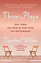 Three Plays: Our Town, The Matchmaker, and The Skin of Our Teeth