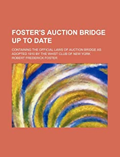 Foster's Auction Bridge Up to Date; Containing the Official Laws of Auction Bridge as Adopted 1910 by the Whist Club of Ne...