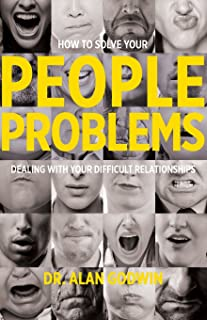 How to Solve Your People Problems: Dealing with Your Difficult Relationships