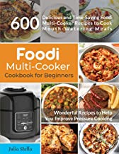 Foodi Multi-Cooker Cookbook for Beginners: 600 Delicious and Time Saving Foodi Multi-Cooker Recipes to Cook Mouth-Watering Meals