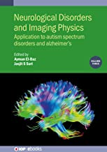 Neurological Disorders and Imaging Physics, Volume 3: Application to autism spectrum disorders and Alzheimer's (IOP ebooks)
