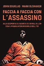 Scaricare Libri Faccia a faccia con l'assassino. Alla scoperta dei segreti dei serial killer con l'originale Mindhunter dell'FBI PDF