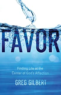 Favor: Finding Life at the Center of God's Affection