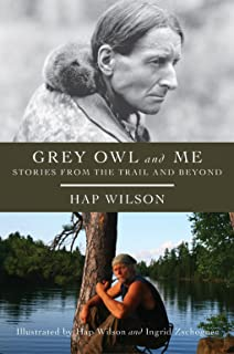 Grey Owl and Me: Stories From the Trail and Beyond