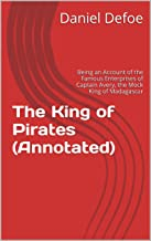 The King of Pirates (Annotated): Being an Account of the Famous Enterprises of Captain Avery, the Mock King of Madagascar