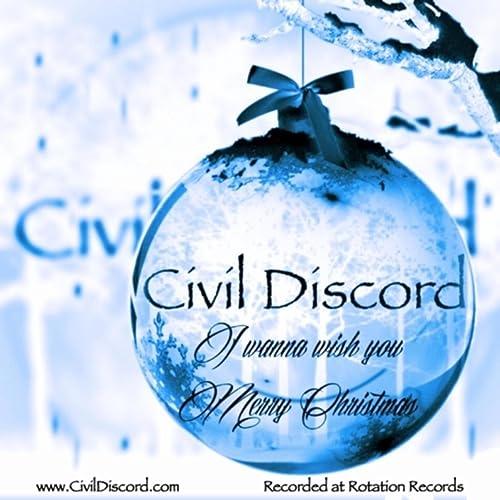 Christmas Discord.I Wanna Wish You Merry Christmas By Civil Discord On Amazon