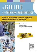 Le guide de l'infirmier anesthésiste: Toutes les connaissances théoriques et pratiques en anesthésie-réanimation et urgenc...
