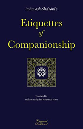 Etiquettes of Companionship: an Engish translation of Imam ash-Sha'rani's 'Adab as-Suhbah'
