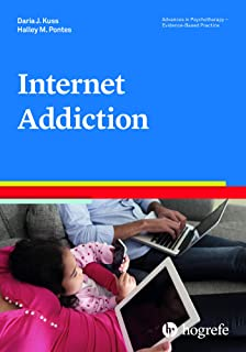 Internet Addiction (Advances in Psychotherapy - Evidence-Based Practice Book 41)