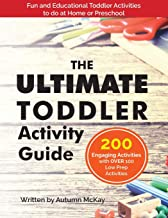 The Ultimate Toddler Activity Guide: Fun & Educational Toddler Activities to do at Home or Preschool (Early Learning)