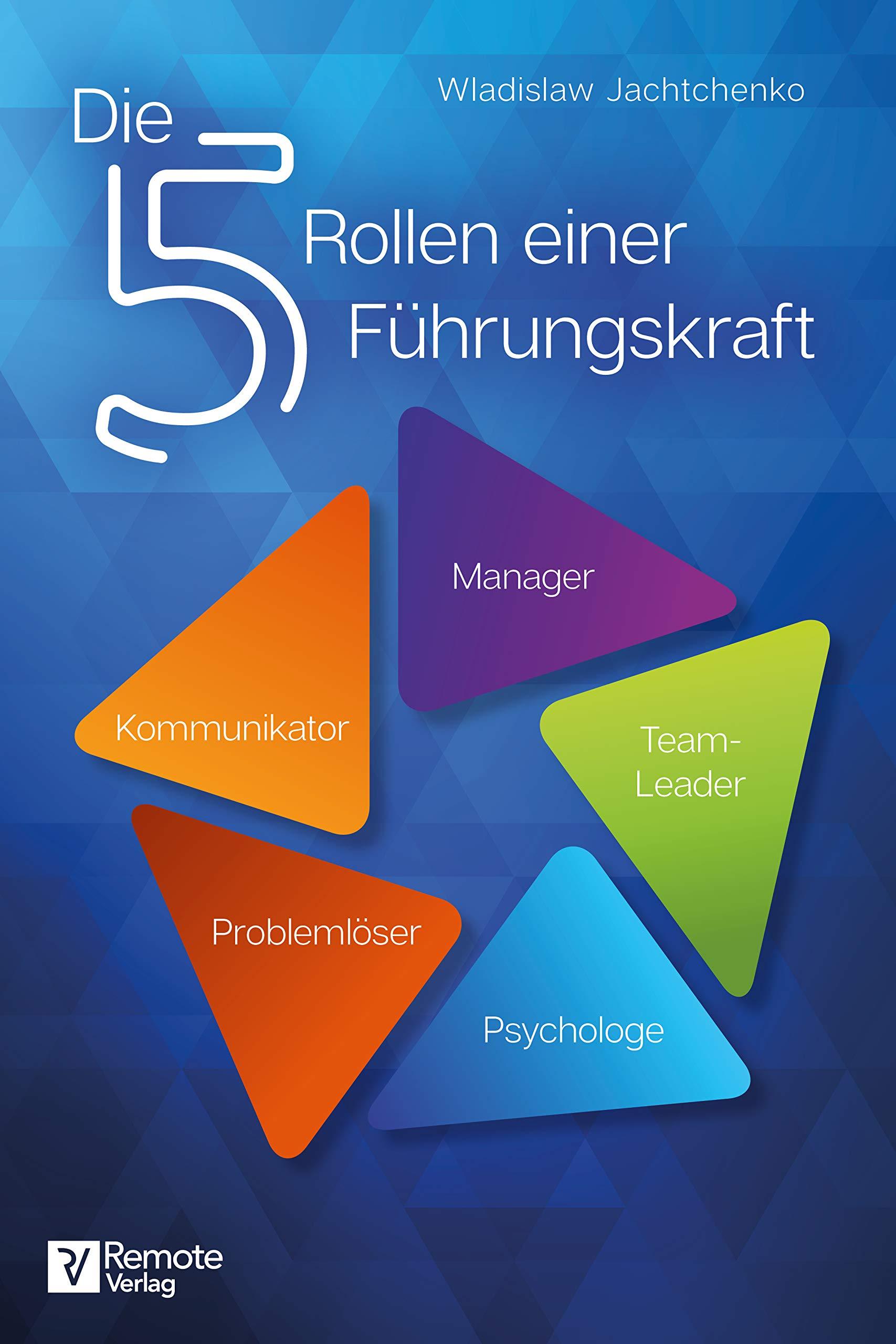 Die 5 Rollen einer Führungskraft (German Edition)