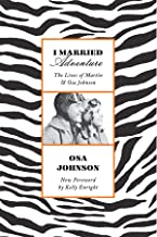 I Married Adventure: The Lives of Martin and Osa Johnson