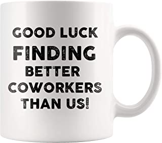 Coworkers Leaving Gifts Good Luck Finding Better Coworkers Than Us Mug Funny New Job Going Away Goodbye Farewell Gifts For Coworkers 11oz Coffee Cup For Colleagues Boss Women Men