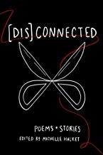 [Dis]Connected Volume 1: Poems & Stories of Connection and Otherwise (A [Dis]Connected Poetry Collaboration)