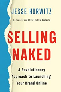 Selling Naked: A Revolutionary Approach to Launching Your Brand Online (English Edition)