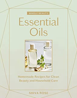 Whole Beauty: Essential Oils: Homemade Recipes for Clean Beauty and Household Care
