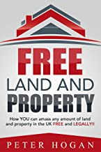 Free Land and Property: How YOU Can Amass Any Amount of Land and Property in the UK Free and Legally (English Edition)
