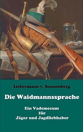 Die Waidmannssprache - Ein Vademecum für Jäger und Jagdliebhaber