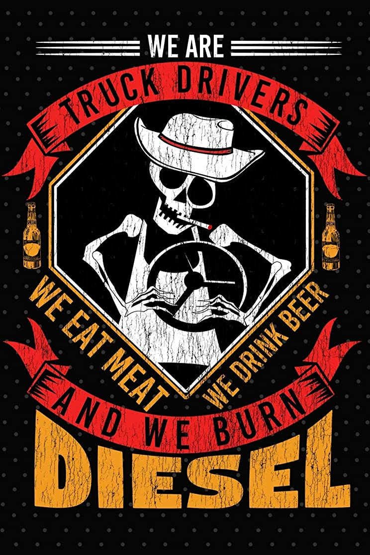 We Are Truck Drivers We Eat Meat We Drink Beer And We Burn Diesel: Trucker Log Book And Journal To Write In dzvklbip8