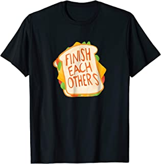 finish each other's sandwiches shirt