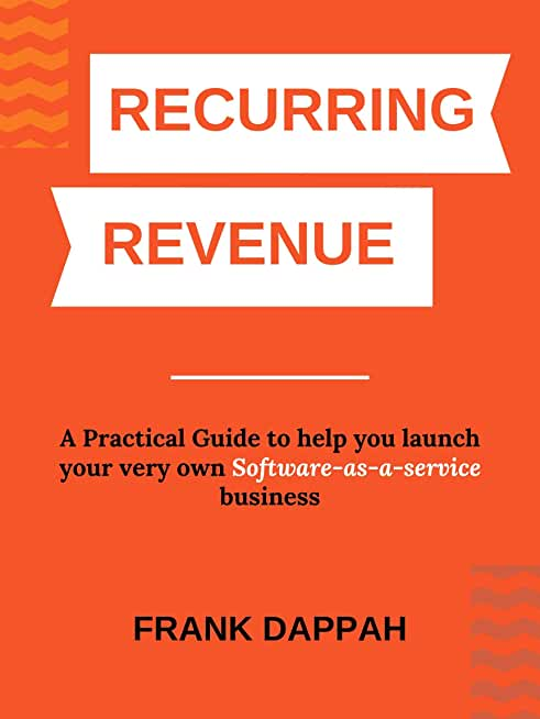 Recurring Revenue: A Practical Guide to help you launch your very own Software-as-a-service business (English Edition)