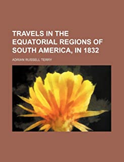 Travels in the Equatorial Regions of South America, in 1832