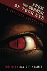 From the Corner of Your Eye: A Cryptids Anthology Kindle Edition