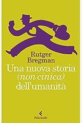 Una nuova storia (non cinica) dell'umanità (Italian Edition) Kindle Edition