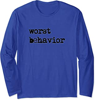 Worst Behavior Men Women Kids Long Sleeve T-Shirt